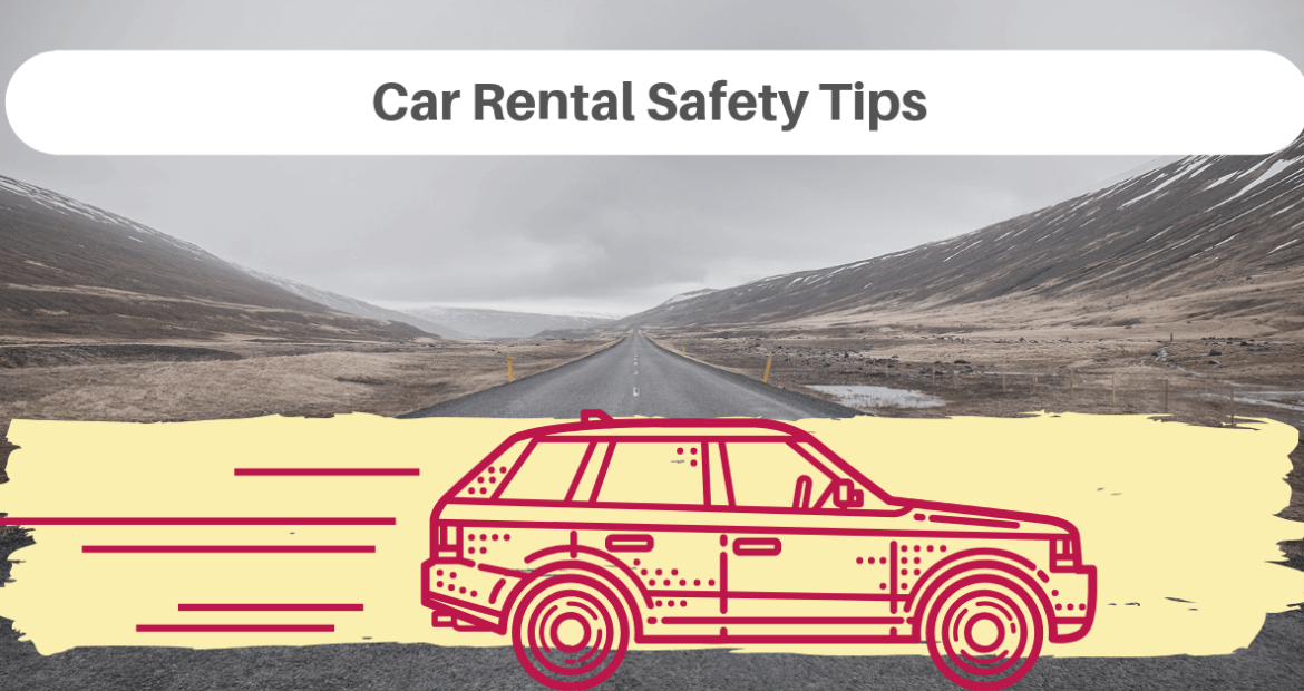 Car Rental Safety Tips – Must Read Before You Rent A Car
